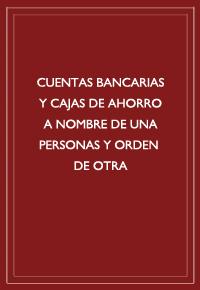 Jorge N. Labanca: CUENTAS BANCARIAS Y CAJAS DE AHORRO A NOMBRE DE UNA PERSONA Y ORDEN DE OTRA