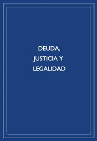 """""""Deuda, justicia y legalidad"""""""