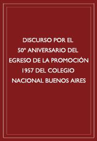 Discurso ex alumnos promoción 1957 - Colegio Nacional de Buenos Aires, 2007.