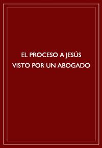 El proceso a Jesús visto por un abogado