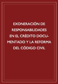 Exoneración de responsabilidades en el crédito documentado y la reforma del Código Civil