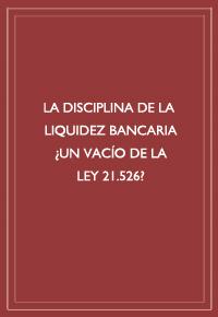 """""""La disciplina de la liquidez bancaria ¿un vacío de la ley 21.526?"""""""