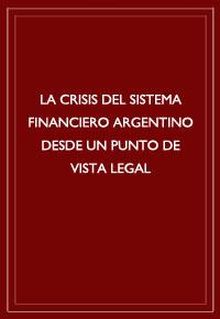 """""""La crisis del sistema financiero argentino desde un punto de vista legal"""""""