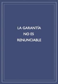 """""""La garantía no es renunciable"""""""