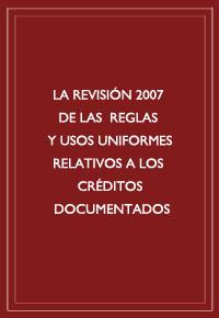 """""""La revisión 2007 de las reglas y usos uniformes relativos a los créditos documentados"""""""