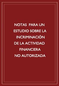 """""""Notas para un estudio sobre la incriminación de la actividad financiera no autorizada"""""""