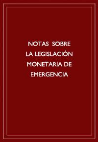"""""""Notas sobre la legislación monetaria de emergencia"""""""