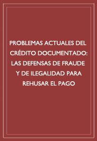 """""""Problemas actuales del crédito documentado: las defensas de fraude y de ilegalidad para rehusar el pago"""""""